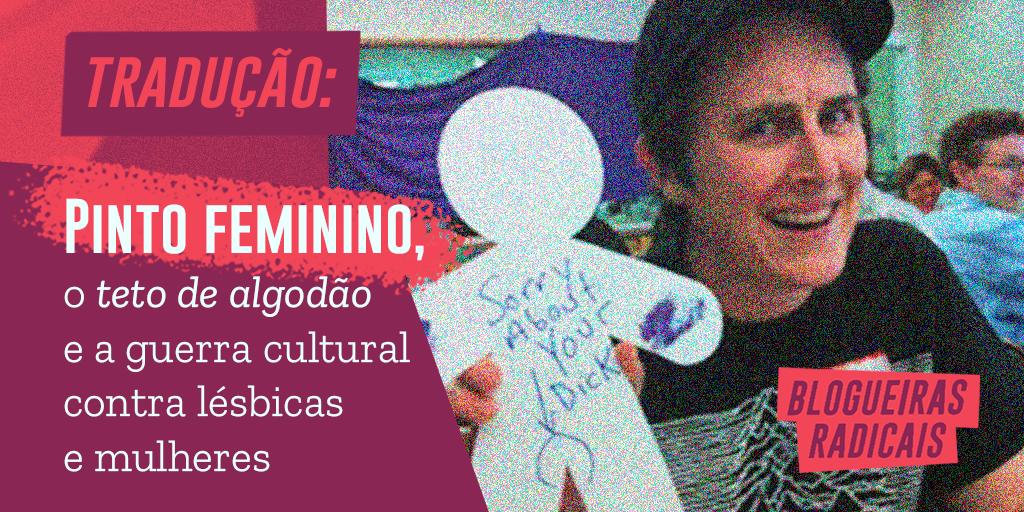 Pinto feminino, o teto de algodão e a guerra cultural contra lésbicas e mulheres
