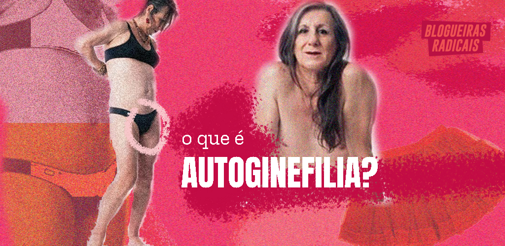 O que é autoginefilia?