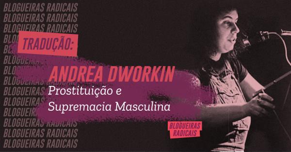 Prostituição e Supremacia Masculina – Andrea Dworkin