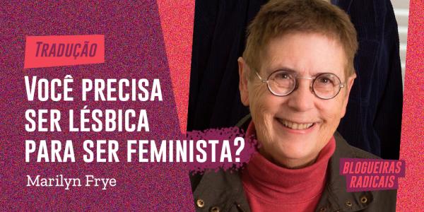 Você precisa ser lésbica para ser feminista?