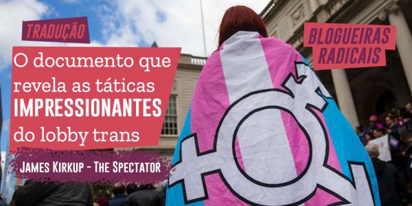 O documento que revela as táticas impressionantes do lobby trans