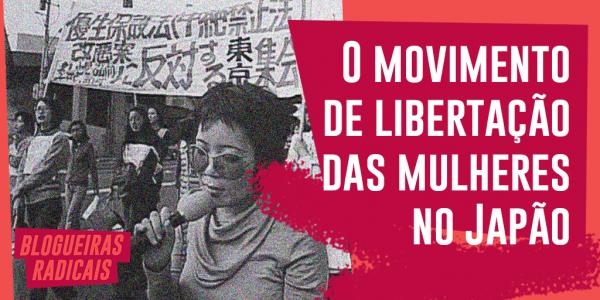 O movimento de libertação das mulheres no Japão.